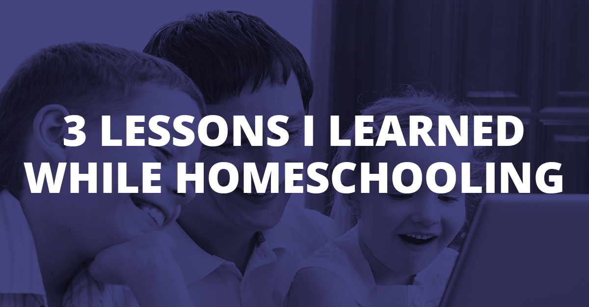 3 Lessons I Learned While Homeschooling