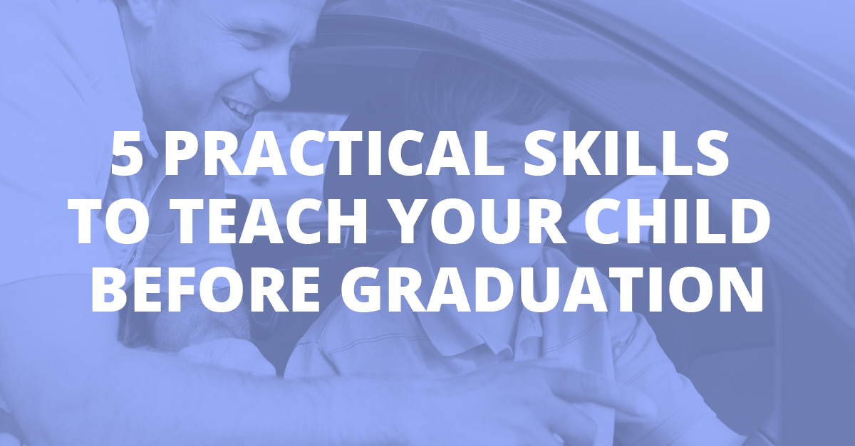 5 Practical Skills to Teach Your Child Before Graduation