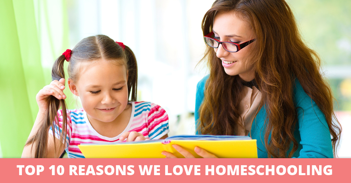 Top 10 Reasons We Love Homeschooling