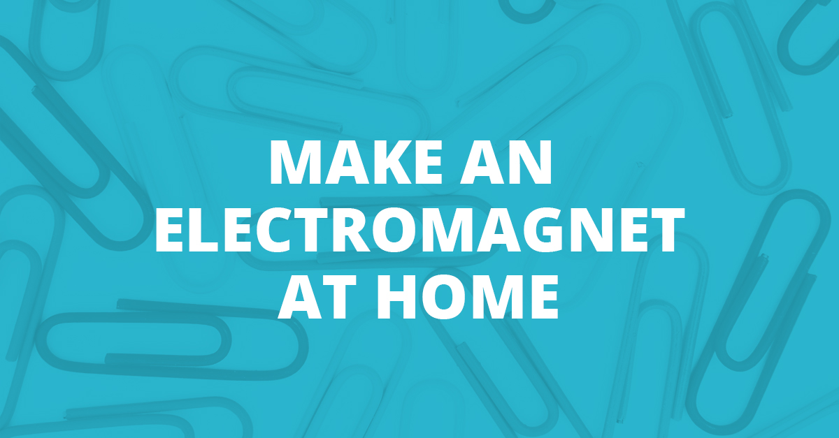 Make an Electromagnet at Home