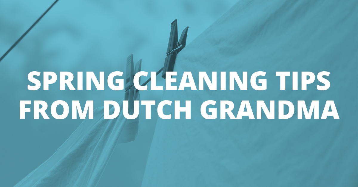 Spring Cleaning Tips from My Dutch Grandmother