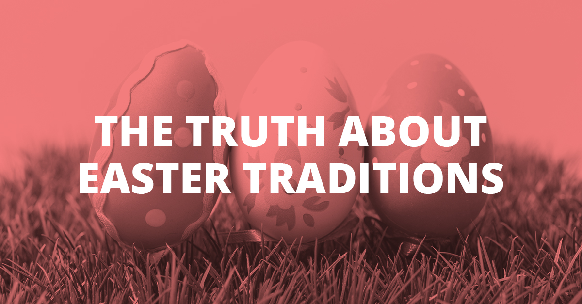 The Truth About Easter Traditions