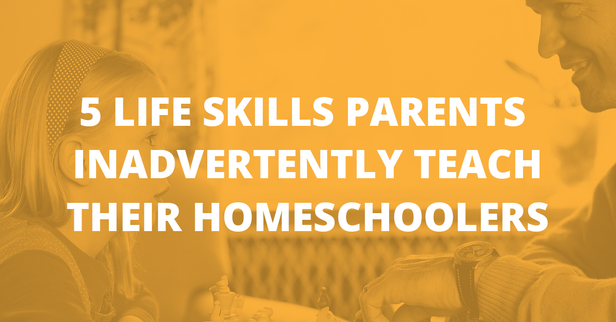 5 Life Skills Parents Inadvertently Teach Their Homeschoolers