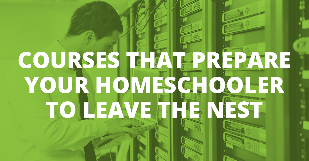 Courses That Prepare Your Homeschooler to Leave the Nest