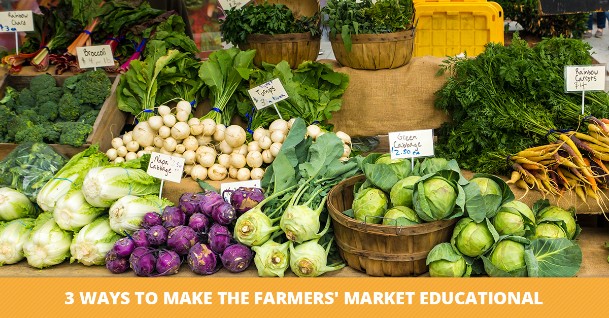 3 Ways to Make the Farmers' Market Educational