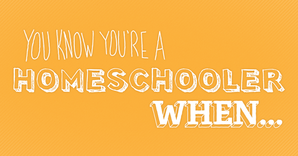 You Know You're a Homeschooler When...