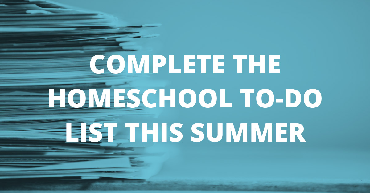 Complete the Homeschool To-Do List This Summer