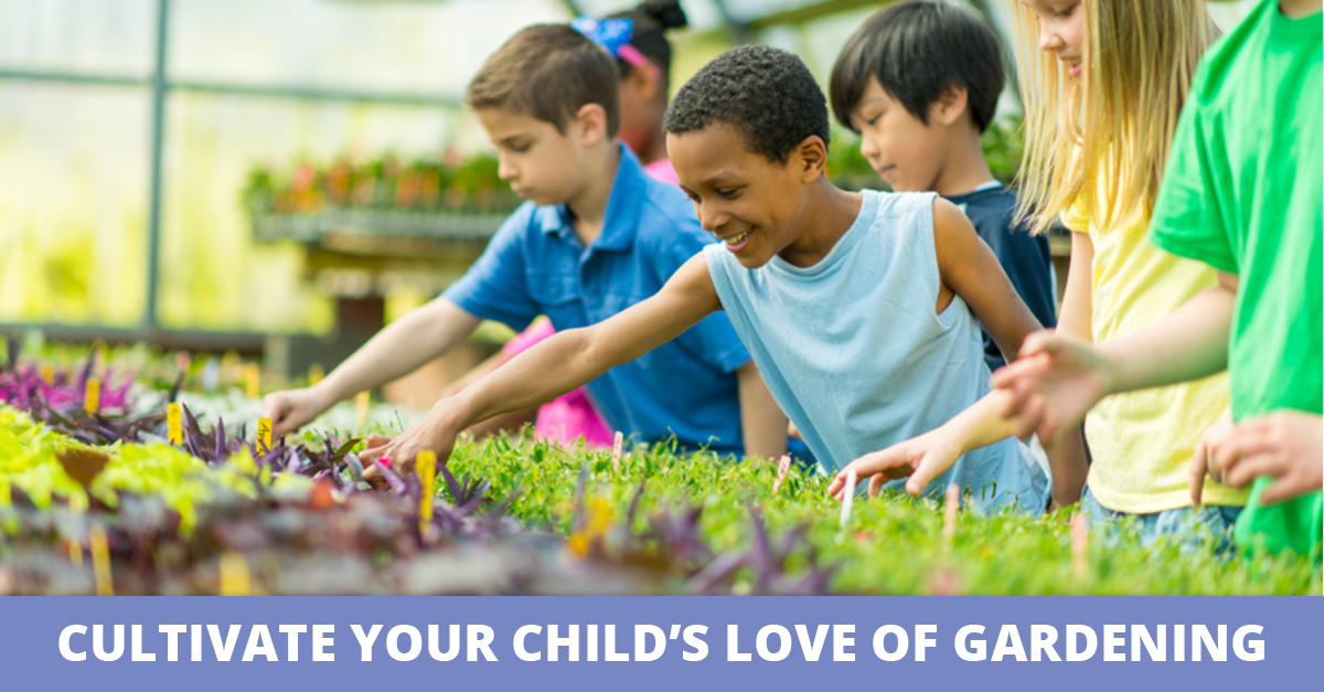 Cultivate Your Child's Love of Gardening