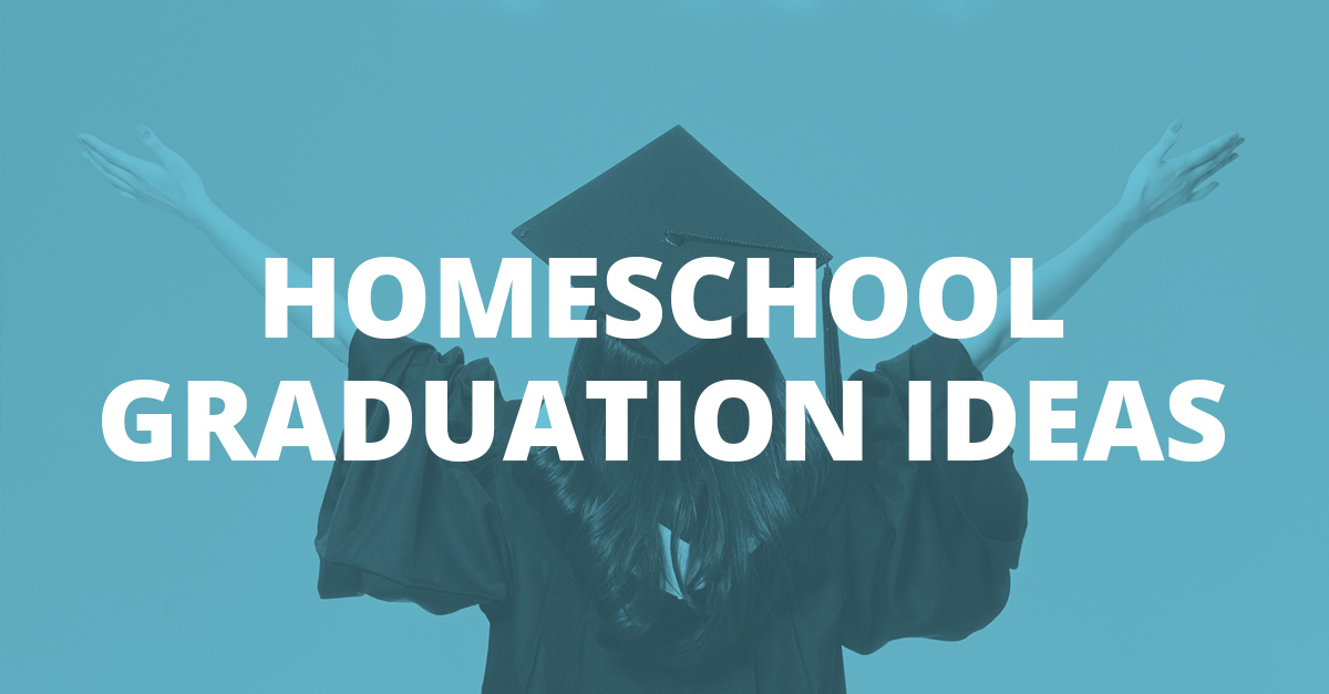 Homeschool Graduation Ideas