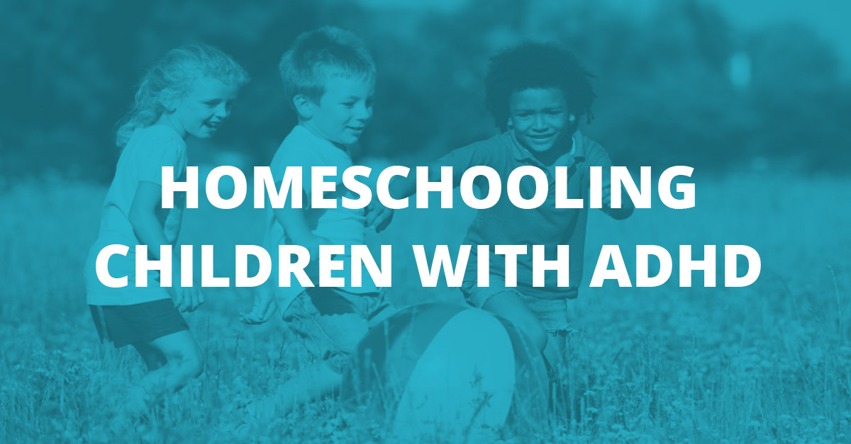 Homeschooling Children with ADHD