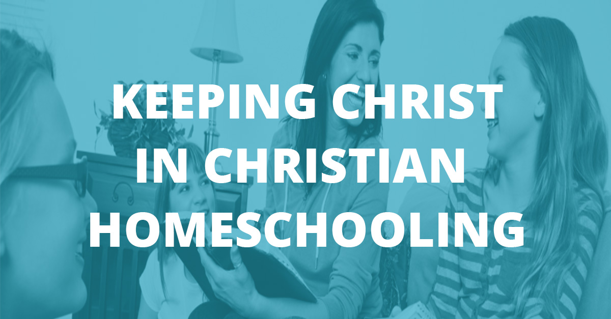Keeping Christ in Christian Homeschooling