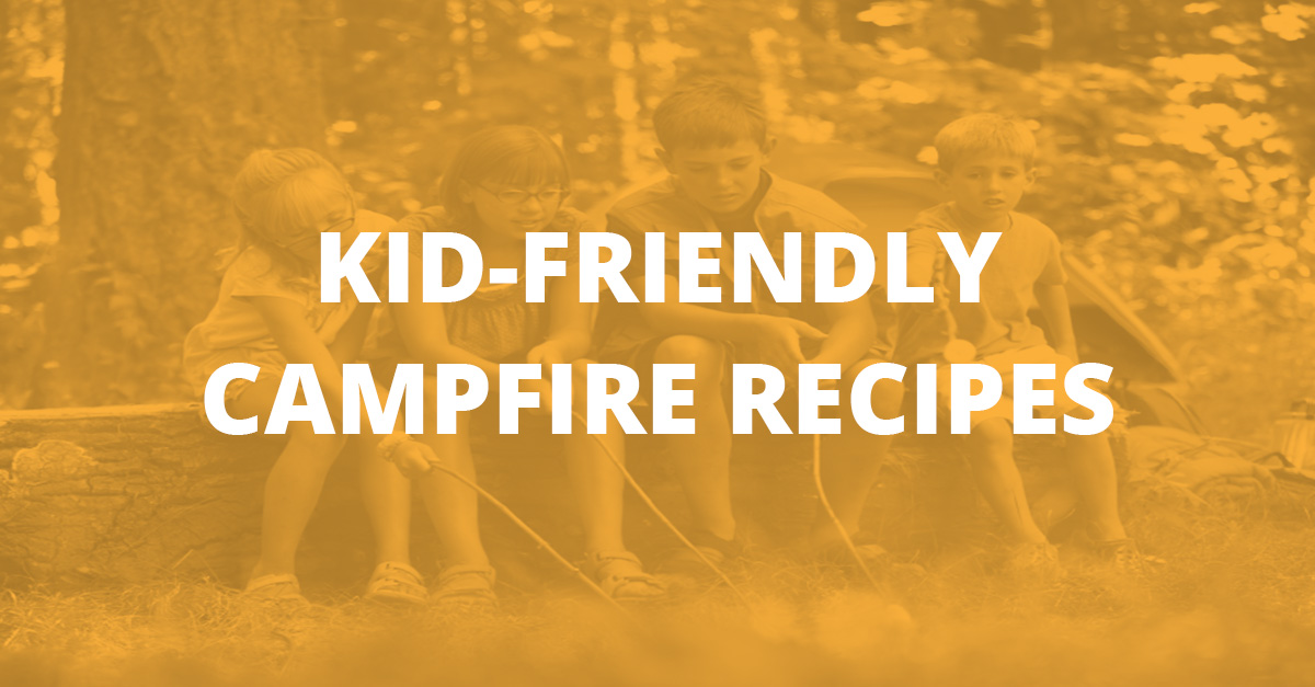 Kid-Friendly Campfire Recipes