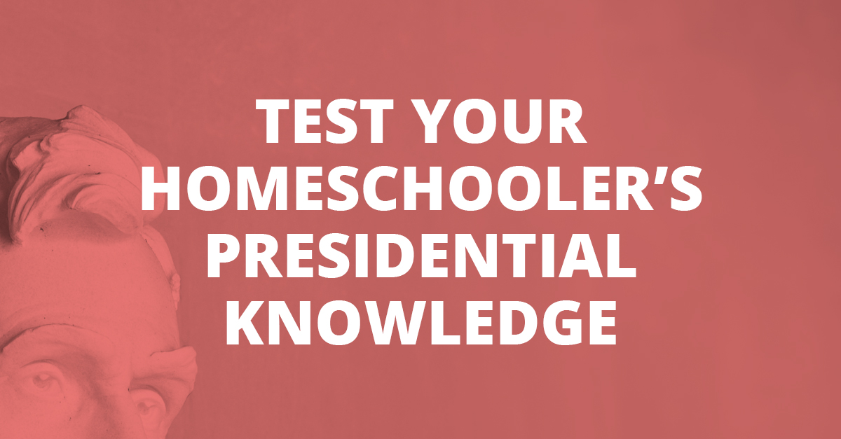 Test Your Homeschooler's Presidential Knowledge