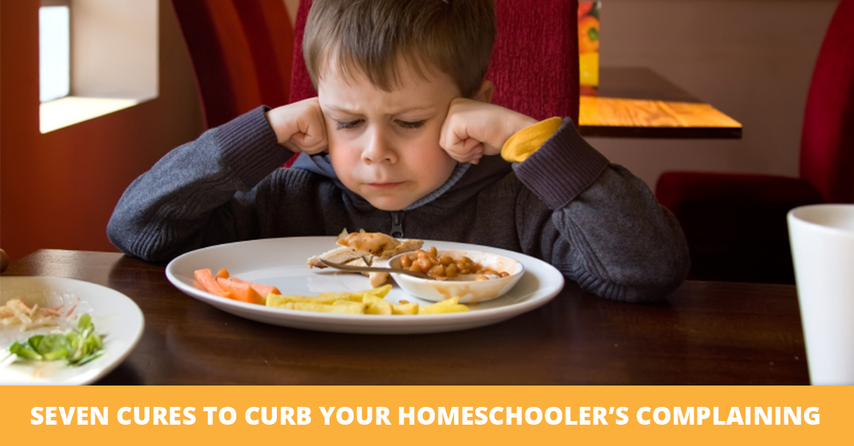 Seven Cures to Curb Your Homeschooler's Complaining