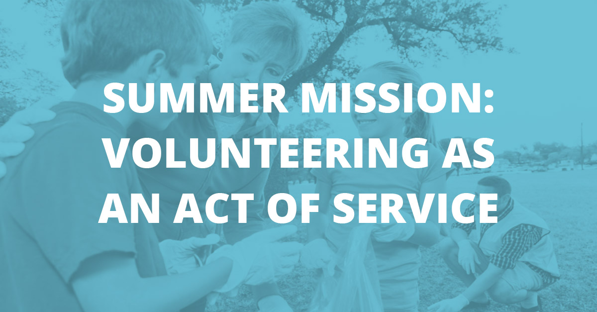 Summer Mission: Volunteering as an Act of Service