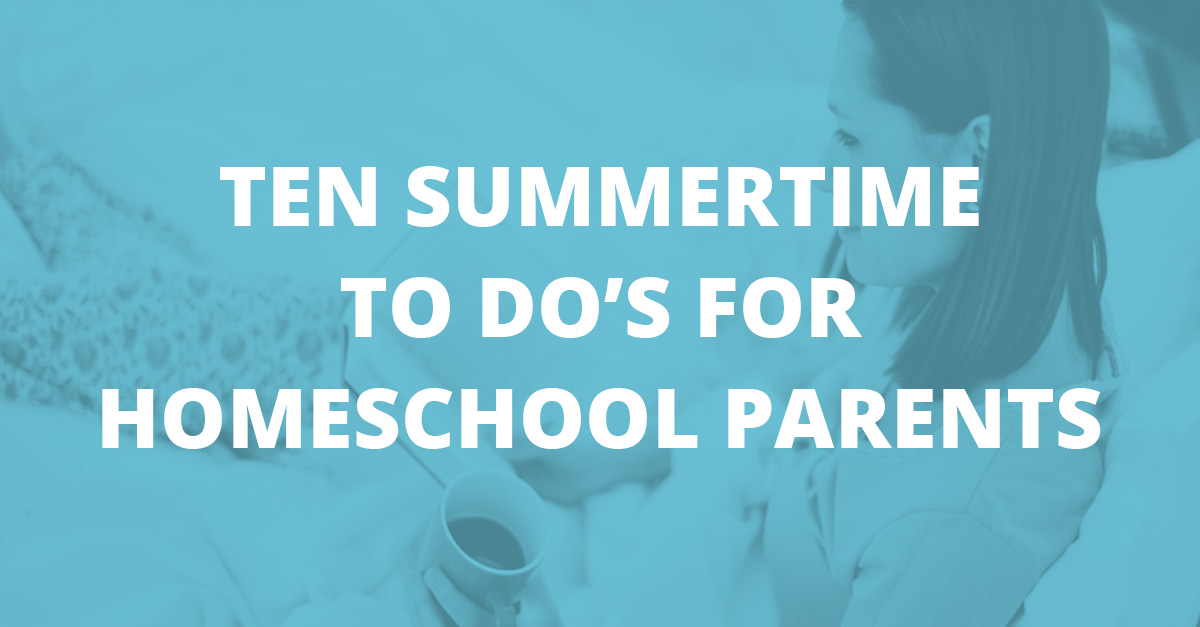 Ten Summertime to dos for Homeschool Parents