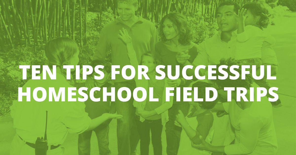 Ten Tips for Successful Homeschool Field Trips