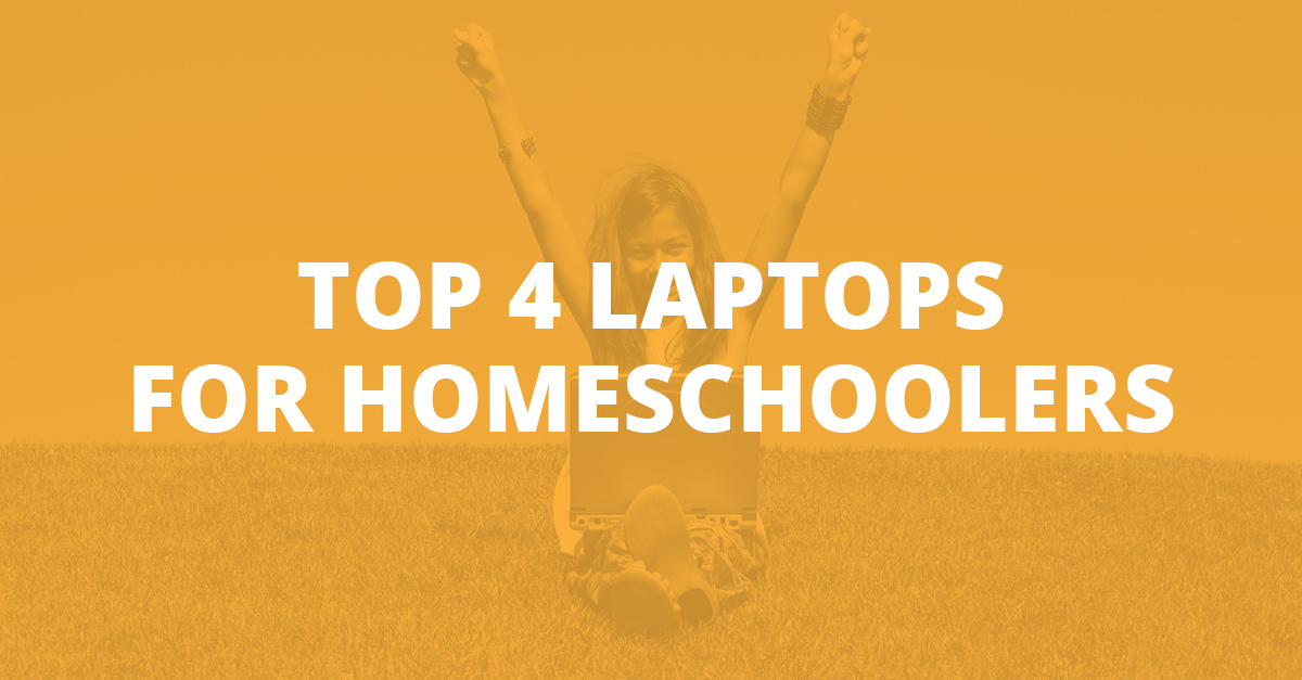 Top 4 Laptops for Homeschoolers