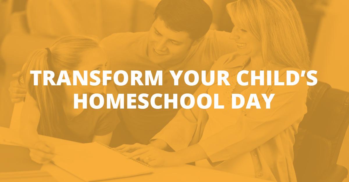 Transform Your Child's Homeschool Day